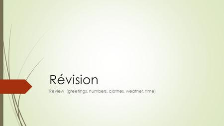 Révision Review (greetings, numbers, clothes, weather, time)