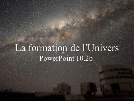 La formation de l'Univers PowerPoint 10.2b