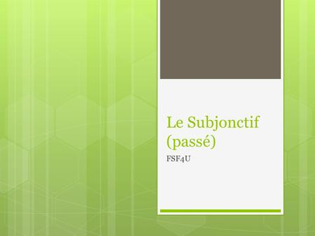 Le Subjonctif (passé) FSF4U. Subjonctif passé  The past subjunctive resembles the passé composé in that it is formed with the present subjunctive of.