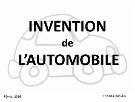 INVENTION de L'AUTOMOBILE Thomas BRISSON Février 2016.