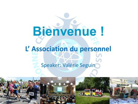Induction mensuelle – septembre 2014 L' Association du personnel Speaker: Valérie Seguin Bienvenue !