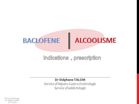 I BACLOFENE ALCOOLISME Indications , prescription