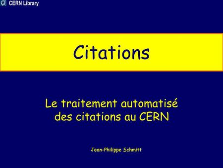 Citations Le traitement automatisé des citations au CERN Jean-Philippe Schmitt.