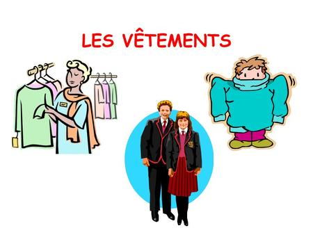 LES VÊTEMENTS Lesson objectives: