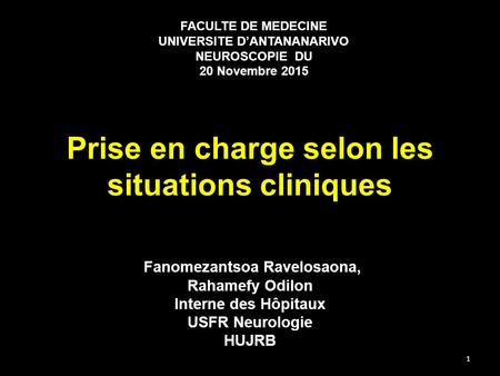 Prise en charge selon les situations cliniques Fanomezantsoa Ravelosaona, Rahamefy Odilon Interne des Hôpitaux USFR Neurologie HUJRB FACULTE DE MEDECINE.