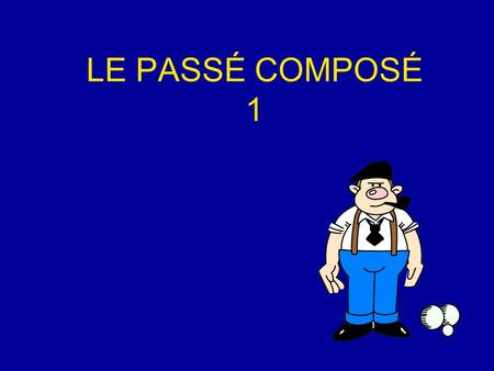 LE PASSÉ COMPOSÉ 1 This is aimed ay Year 8, to introduce the Perfect tense, first with AVOIR verbs.