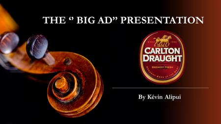 THE '' BIG AD'' PRESENTATION By Kévin Alipui. THE CONTEXT  Ad made in 2005  The modification of Carlton Draught formula to reduce the alcohol content.