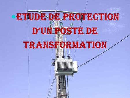 POSTE DE TRANSFORMATION ETUDE DE PROTECTION D'UN poste de transformation.