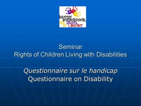 Seminar Rights of Children Living with Disabilities Questionnaire sur le handicap Questionnaire on Disability.