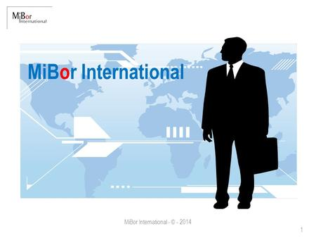 MiBor International - © - 2014 1 MiBor International.