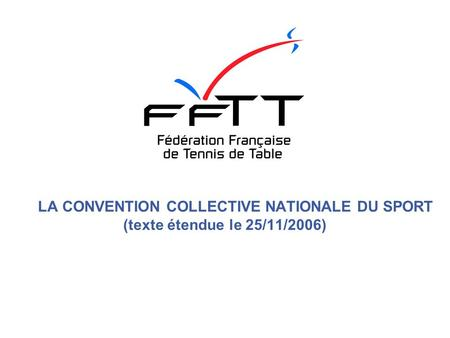 LA CONVENTION COLLECTIVE NATIONALE DU SPORT (texte étendue le 25/11/2006)