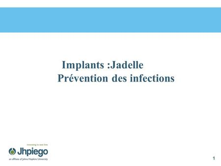 Implants :Jadelle MPLA Prévention des infections 1.