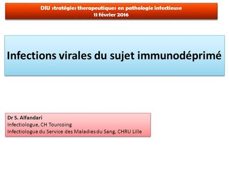 Infections virales du sujet immunodéprimé Dr S. Alfandari Infectiologue, CH Tourcoing Infectiologue du Service des Maladies du Sang, CHRU Lille Dr S. Alfandari.