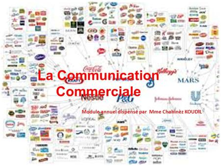 La communication commerciale Module semestriel dispensé par Mme Chahinèz Sahraoui-Koudil La Communication Commerciale Module annuel dispensé par Mme Chahinèz.