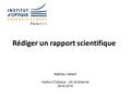 Rédiger un rapport scientifique Mathieu Hébert Institut d'Optique - 2A St-Etienne 2014-2015.