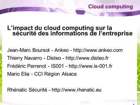 1 Cloud computing L'impact du cloud computing sur la sécurité des informations de l'entreprise Jean-Marc Boursot - Ankeo -  Thierry.
