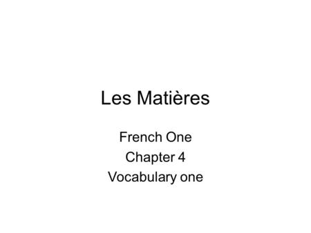 Les Matières French One Chapter 4 Vocabulary one.