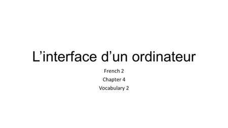 L'interface d'un ordinateur French 2 Chapter 4 Vocabulary 2.