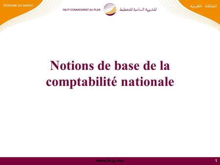 Www.hcp.ma 11 Notions de base de la comptabilité nationale.