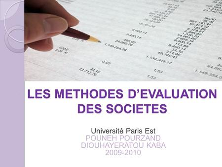 LES METHODES D'EVALUATION DES SOCIETES Université Paris Est POUNEH POURZAND DIOUHAYERATOU KABA 2009-2010.