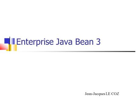 Enterprise Java Bean 3 Jean-Jacques LE COZ. Introduction Jean-Jacques LE COZ.