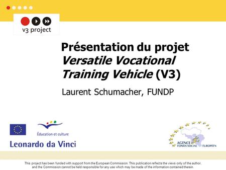 [ 1/14 ]Namur, 22 mai 2007 Présentation du projet V3 (Versatile Vocational training Vehicle) Présentation du projet Versatile Vocational Training Vehicle.
