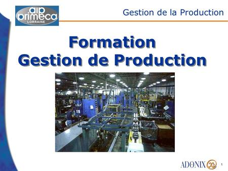 1 Formation Gestion de Production Gestion de la Production.
