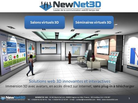 Solutions web 3D innovantes et interactives Immersion 3D avec avatars, en accès direct sur Internet, sans plug-in à télécharger NEWNET3D SAS - 33 Bd Maréchal.