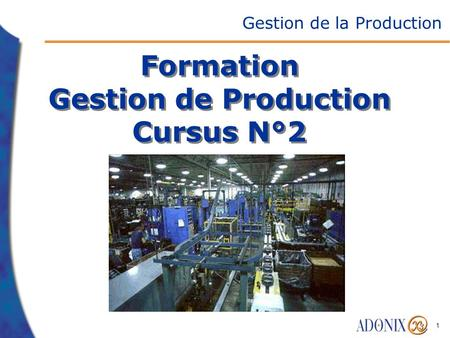 1 Formation Gestion de Production Cursus N°2 Gestion de la Production.