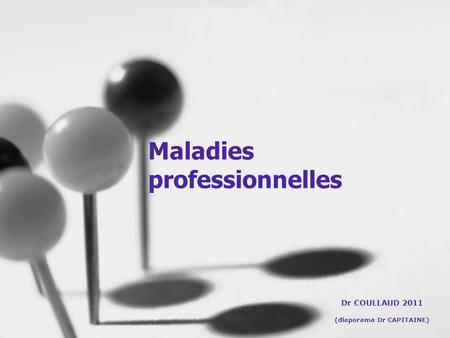 Maladies professionnelles Dr COULLAUD 2011 (diaporama Dr CAPITAINE)