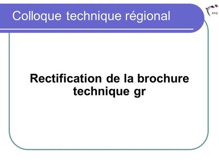 Colloque technique régional Rectification de la brochure technique gr.