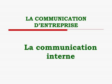 LA COMMUNICATION D'ENTREPRISE La communication interne.