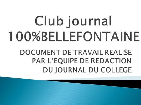 DOCUMENT DE TRAVAIL REALISE PAR L'EQUIPE DE REDACTION DU JOURNAL DU COLLEGE.