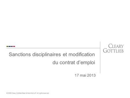 © 2009 Cleary Gottlieb Steen & Hamilton LLP. All rights reserved. Sanctions disciplinaires et modification du contrat d'emploi 17 mai 2013.