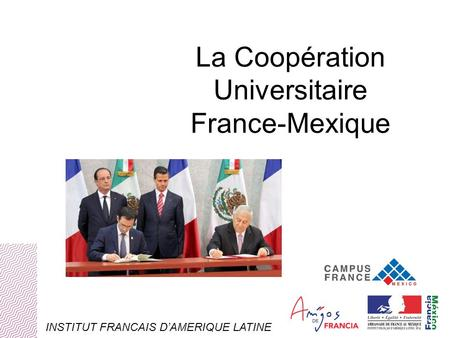La Coopération Universitaire France-Mexique INSTITUT FRANCAIS D'AMERIQUE LATINE.