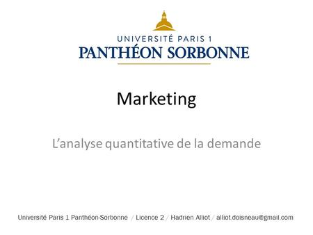 Marketing L'analyse quantitative de la demande Université Paris 1 Panthéon-Sorbonne / Licence 2 / Hadrien Alliot /