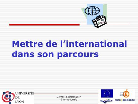 Centre d'Information Internationale Mettre de l'international dans son parcours.