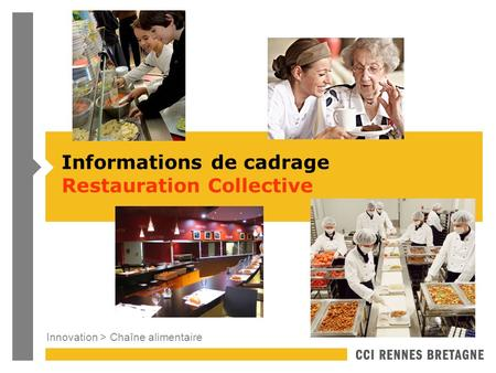 Innovation > Chaîne alimentaire Informations de cadrage Restauration Collective.
