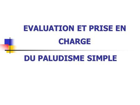 EVALUATION ET PRISE EN CHARGE DU PALUDISME SIMPLE.