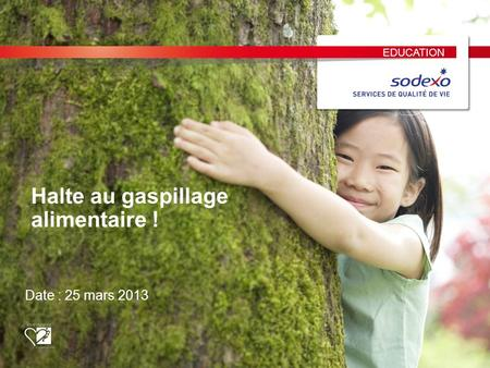 EDUCATION Halte au gaspillage alimentaire ! Date : 25 mars 2013.