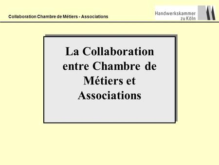 Collaboration Chambre de Métiers - Associations La Collaboration entre Chambre de Métiers et Associations.