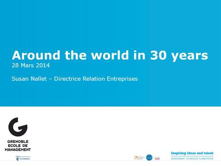 Around the world in 30 years 28 Mars 2014 Susan Nallet – Directrice Relation Entreprises.