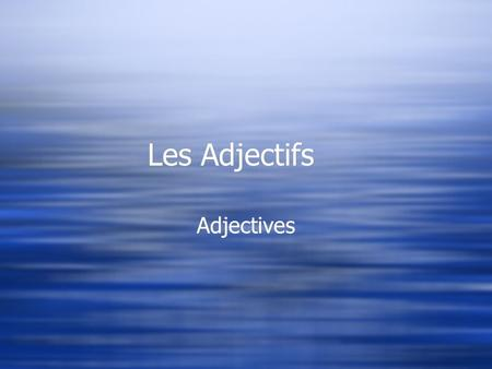 Les Adjectifs Adjectives Rules  Adjectives describe a noun  In French, adjectives usually go after the noun  the green house / la maison verte  In.