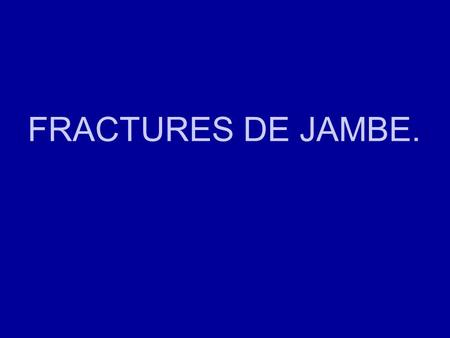 FRACTURES DE JAMBE.. Mécanismes des fractures Traumatismes directs Fractures transversales, comminutives Contusions, lésions des parties molles Traumatismes.