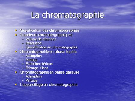 La chromatographie Classification des chromatographies