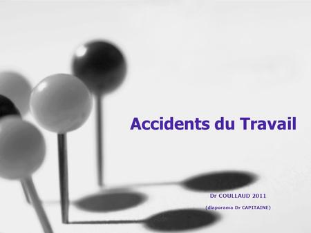 Accidents du Travail Dr COULLAUD 2011 (diaporama Dr CAPITAINE)