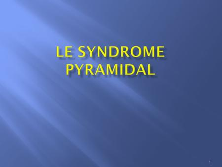LE SYNDROME PYRAMIDAL.