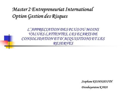 Master 2 Entrepreneuriat International Option Gestion des Risques L'APPRECIATION DES PLUS OU MOINS VALUES LATTENTES, LES ECARTS DE CONSOLIDATION ET D'ACQUISITIONS.