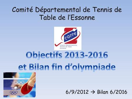 6/9/2012  Bilan 6/2016 Comité Départemental de Tennis de Table de l'Essonne.