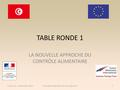 TABLE RONDE 1 LA NOUVELLE APPROCHE DU CONTRÔLE ALIMENTAIRE Tunisia, 24 - 25 November 2014Food safety legislation, the new approach1.